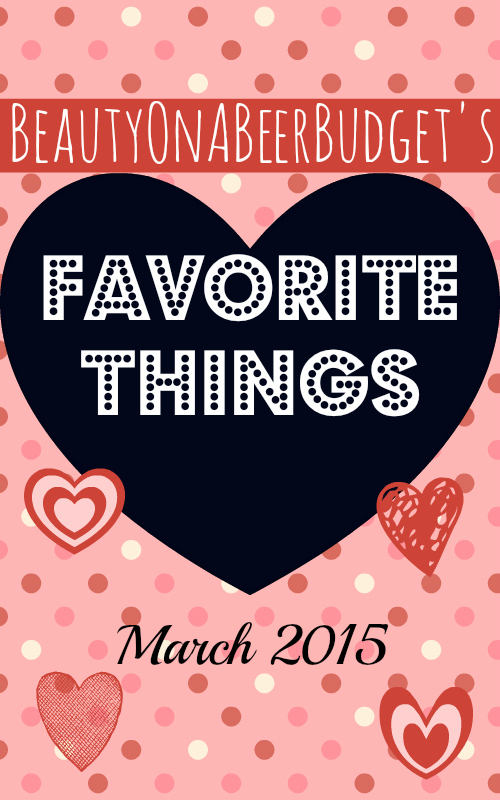 beautyonabeerbudget favorite things march
